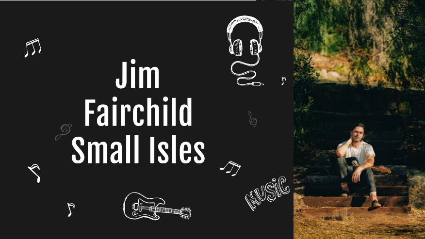 Jim Fairchild, Music, Small Isles, Modest Mouse, Grandaddy, Guitarist, Indie Music, Mason Vera Paine, AKP Recordings, Dangerbird Records